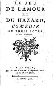 Le jeu de l'amour et du hazard, comédie en trois actes
