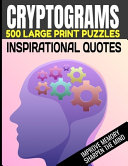 Cryptograms 500 Large Print Puzzles Inspirational Quotes Improve Memory Sharpen the Mind PDF