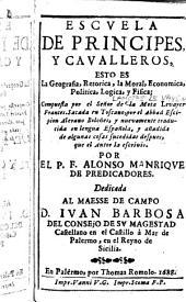 Escuela de Principes, y Cavalleros, esto es la Geografia, Retorica, la Moral, Economica, Politica, Logica, y Fisica ... traducida ... y añadida ... por el P. F. Alonso Manrique