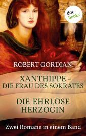 Xanthippe - Die Frau des Sokrates & Die ehrlose Herzogin: Zwei historische Romane in einem Band
