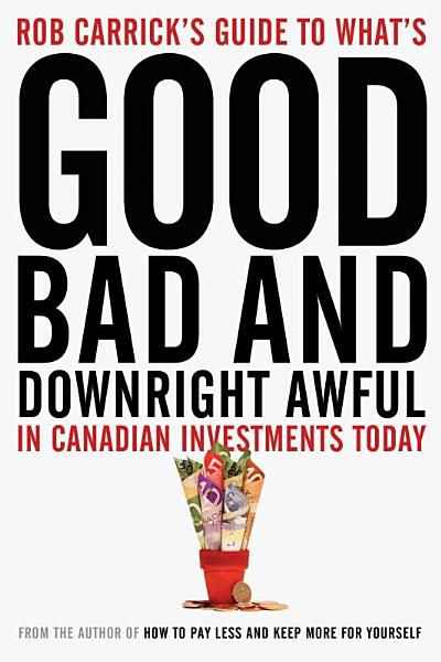Download Rob Carrick s Guide to What s Good  Bad and Downright Awful in Canadian Investments Today Book