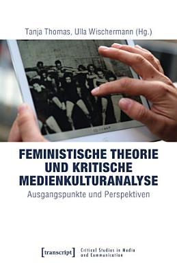 Feministische Theorie und Kritische Medienkulturanalyse PDF