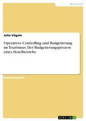 Operatives Controlling und Budgetierung im Tourismus. Der Budgetierungsprozess eines Hotelbetriebs