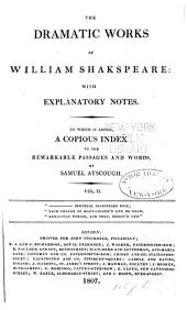 The Dramatic Works of William Shakepeare: With Explanatory Notes. To which is Added a Copious Index to the Remarkable Passages and Words, Volume 2