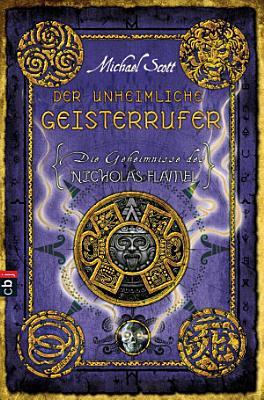 Die Geheimnisse des Nicholas Flamel   Der unheimliche Geisterrufer PDF