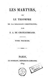 Les martyres, ou le triomphe de la réligion chrétienne: Volume 1