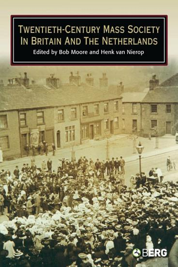Twentieth Century Mass Society in Britain and the Netherlands PDF