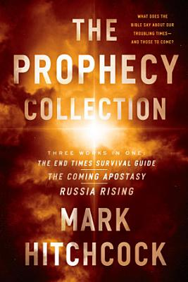 The Prophecy Collection  The End Times Survival Guide  The Coming Apostasy  Russia Rising PDF