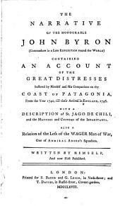 """""""The"""" Narrative of the Honourable John Byron ... Containing an Account of the Great Distresses Suffered by Himself and His Companions on the Coast of Patagonia from the Year 1740 Till Their Arrival in England 1746"""