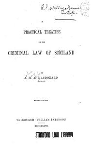 A Practical Treatise on the Criminal Law of Scotland