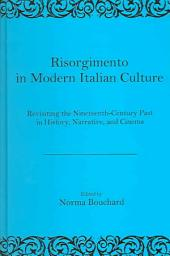 Risorgimento in Modern Italian Culture: Revisiting the Nineteenth-century Past in History, Narrative, and Cinema