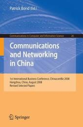 Communications and Networking in China: 1st International Business Conference, Chinacombiz 2008, Hangzhou China, August 2008, Revised Selected Papers