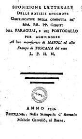 Sposizione letterale delle notizie anecdote giustificative della condotta de' MM. RR. PP. Gesuiti nel Paraguai, e nel Portogallo per aggiungere al loro manoscritto di Napoli, ed alla stampa di Toscana del noto L.P.H.N. [i.e. L.P.A.N.]