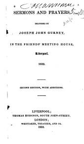 Sermons and Prayers, Delivered by Joseph John Gurney, in the Friend's Meeting House, Liverpool, 1832