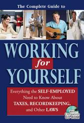 The Complete Guide to Working for Yourself: Everything the Self-employed Need to Know about Taxes, Recordkeeping, and Other Laws