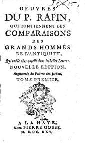 Oeuvres du p. Rapin, qui contiennent les comparaisons des grands hommes de l'Antiquité, qui ont le plus excellé dans les belles lettres