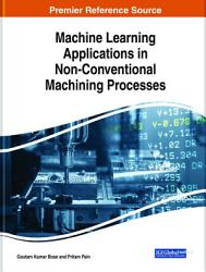 Machine Learning Applications in Non Conventional Machining Processes PDF