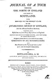 Journal of a Tour Through the North of England and Parts of Scotland: With Remarks on the Present State of the Established Church of Scotland, and the Different Secessions Therefrom. ... By Rowland Hill, ...