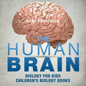 The Human Brain   Biology for Kids   Children s Biology Books