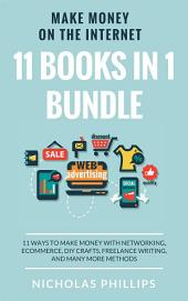 Make Money On The Internet (11 Books In 1 Bundle): 11 Ways To Make Money With Networking, Ecommerce, DIY Crafts, Freelance Writing, And Many More Methods