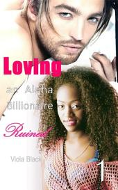 Loving an Alpha Billionaire 1 (BWWM Interracial Romance Short Stories): Ruined