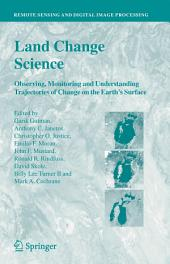 Land Change Science: Observing, Monitoring and Understanding Trajectories of Change on the Earth's Surface
