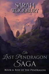 Rise of the Pendragon (The Last Pendragon Saga Book 6)