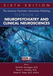 The American Psychiatric Publishing Textbook of Neuropsychiatry and Behavioral Neuroscience PDF