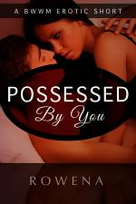 Possessed by You: A BWWM Erotic Short