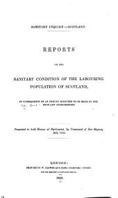 Sanitary Inquiry: Scotland: Reports on the Sanitary Condition of the Labouring Population of Scotland