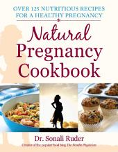 Natural Pregnancy Cookbook: Over 125 Nutritious Recipes for a Healthy Pregnancy