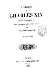 Histoire de Charles XIV (Jean Bernadotte), roi de Suède et de Norvége: Volume2