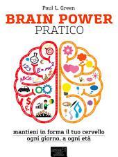 Brain Power pratico: Mantieni in forma il tuo cervello, ogni giorno, a ogni età