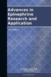 Advances in Epinephrine Research and Application: 2012 Edition