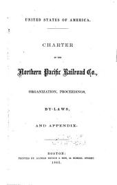 Charter of the Northern Pacific Railroad Co., Organization, Proceedings, By-laws, and Appendix: Volume 2