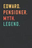 Edward. Pensioner. Myth. Legend.