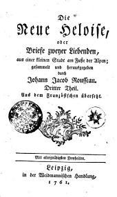 Die Neue Heloise, oder Briefe zweyer Liebenden, aus einer kleinen Stadt am Fusse der Alpen; gesammelt und herausgegeben durch Johann Jacob Rousseau: Bände 3-4