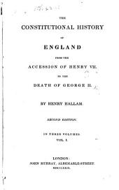 The Constitutional History of England: From the Accession of Henry VII to the Death of George II, Volume 1