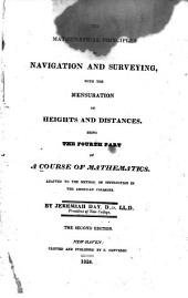 The Mathematical Principles of Navigation and Surveying: With the Mensuration of Heights and Distances : Being the Fourth Part of a Course of Mathematics : Adapted to the Method of Instruction in the American Colleges