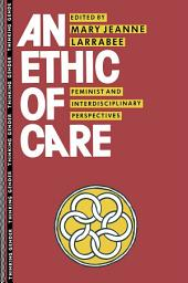An Ethic of Care: Feminist and Interdisciplinary Perspectives