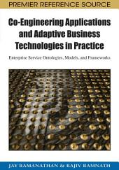 Co-Engineering Applications and Adaptive Business Technologies in Practice: Enterprise Service Ontologies, Models, and Frameworks: Enterprise Service Ontologies, Models, and Frameworks