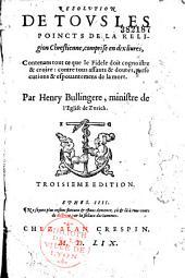 Résolution de tous les points de la religion chrestienne, comprise en dix livres, par Henry Bullingère,...