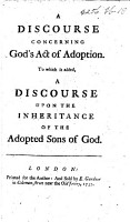 A Discourse concerning God s Act of Adoption  To which is added a Discourse upon the Inheritance of the adopted sons of God   By Anne Dutton   PDF
