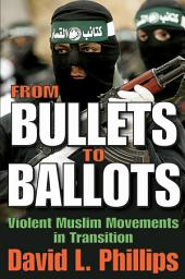 From Bullets to Ballots: Violent Muslim Movements in Transition