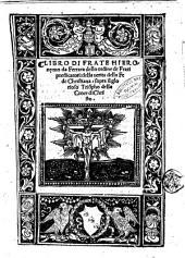 Libro di frate Hieronymo da Ferrara dello ordine de frati predicatori: della uerita della fede christiana, sopra il glorioso Triompho della croce di Christo