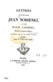 Lettres du roi de Pologne Jean Sobieski: à le reine Marie Casimire, pendant la campagne de Vienne