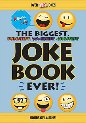 The Biggest  Funniest  Wackiest  Grossest Joke Book Ever