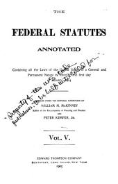The Federal Statutes Annotated: Containing All the Laws of the United States of a General and Permanent Nature in Force on the First Day of January, 1903, Volume 5