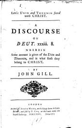 Levi's Urim and Thummim Found with Christ. A Discourse on Deut. Xxxiii. 8. Wherein Some Account is Given of the Urim and Thummim, and in what Sense They Belong to Christ. By John Gill