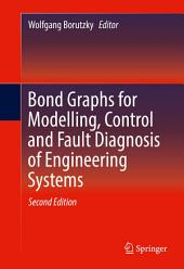 Bond Graphs for Modelling, Control and Fault Diagnosis of Engineering Systems: Edition 2